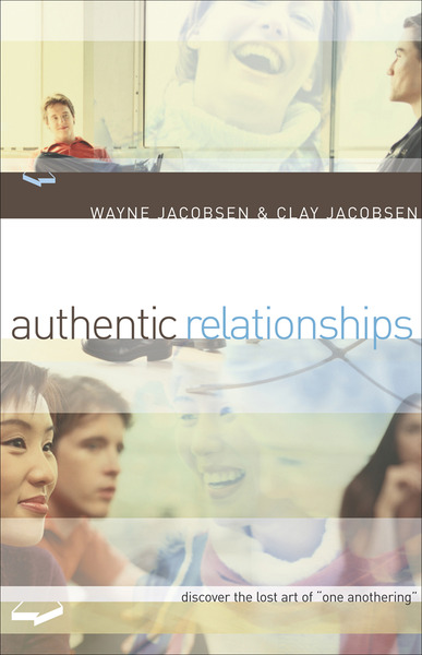 """Authentic Relationships: Discover the Lost Art of """"One Anothering"""""""