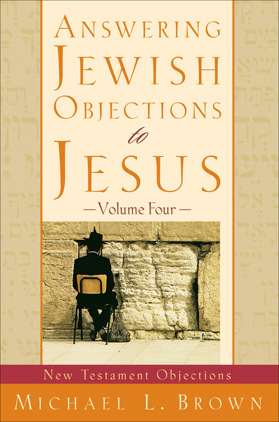Answering Jewish Objections to Jesus : Volume 4 New Testament Objections