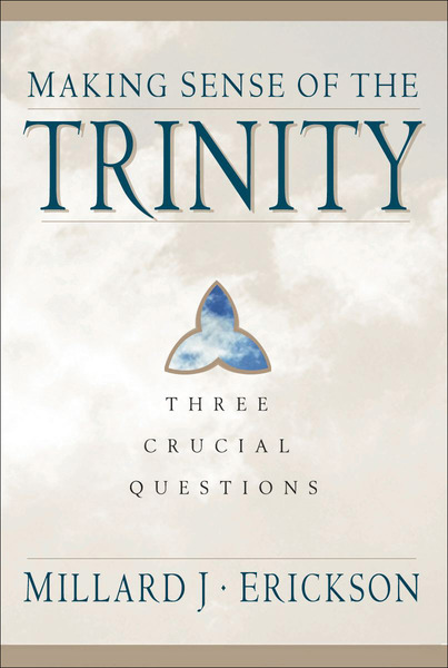 Making Sense of the Trinity (Three Crucial Questions) Three Crucial Questions