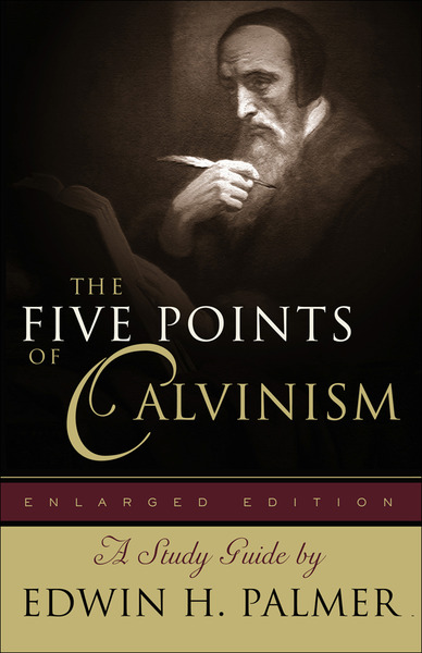 The Five Points of Calvinism: A Study Guide