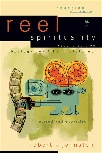 Reel Spirituality (Engaging Culture) Theology and Film in Dialogue