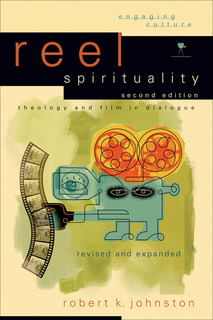 Reel Spirituality (Engaging Culture): Theology and Film in Dialogue
