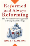 Reformed and Always Reforming (Acadia Studies in Bible and Theology): The Postconservative Approach to Evangelical Theology