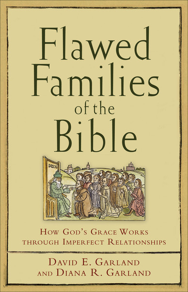 Flawed Families of the Bible How God's Grace Works through Imperfect Relationships
