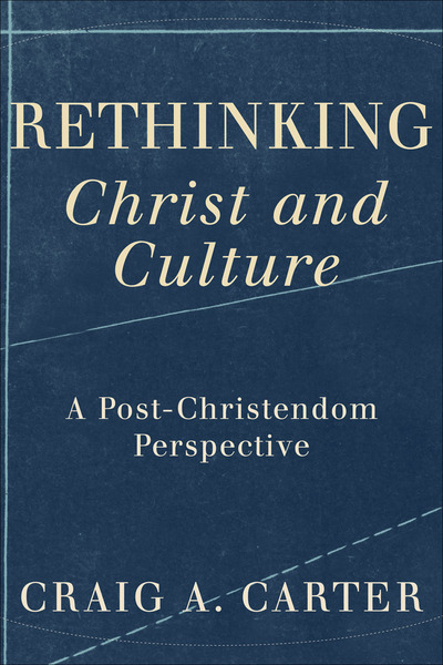 Rethinking Christ and Culture A Post-Christendom Perspective