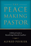 The Peacemaking Pastor: A Biblical Guide to Resolving Church Conflict