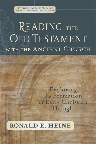 Reading the Old Testament with the Ancient Church (Evangelical Ressourcement): Exploring the Formation of Early Christian Thought