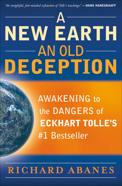 A New Earth, An Old Deception Awakening to the Dangers of Eckhart Tolle's #1 Bestseller