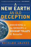 A New Earth, An Old Deception: Awakening to the Dangers of Eckhart Tolle's #1 Bestseller