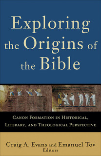 Exploring the Origins of the Bible (Acadia Studies in Bible and Theology): Canon Formation in Historical, Literary, and Theological Perspective