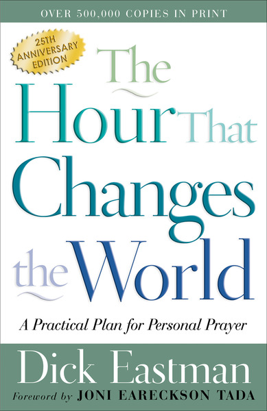 The Hour That Changes the World A Practical Plan for Personal Prayer