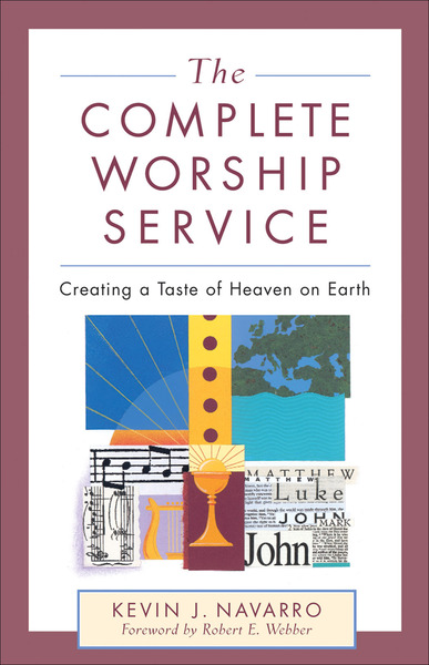 The Complete Worship Service Creating a Taste of Heaven on Earth
