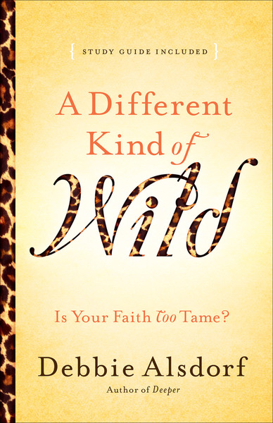 A Different Kind of Wild Is Your Faith Too Tame?