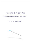 Silent Savior: Daring to Believe He's Still There