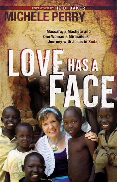 Love Has a Face Mascara, a Machete and One Woman's Miraculous Journey with Jesus in Sudan