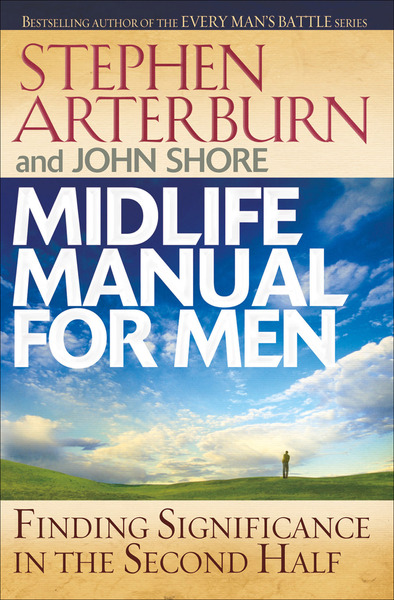 Midlife Manual for Men Finding Significance in the Second Half