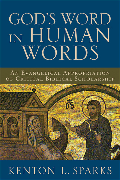 God's Word in Human Words An Evangelical Appropriation of Critical Biblical Scholarship