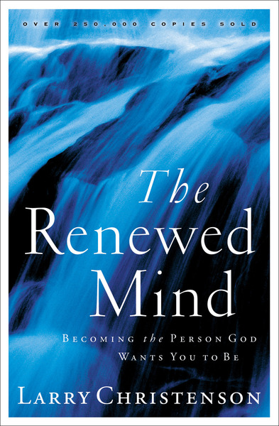 The Renewed Mind Becoming the Person God Wants You to Be
