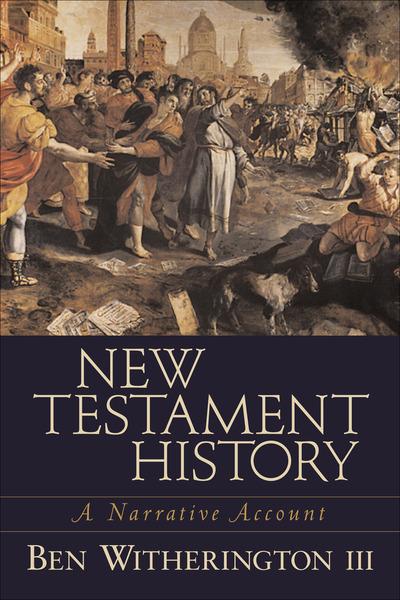 New Testament History A Narrative Account