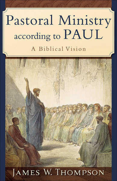 Pastoral Ministry according to Paul A Biblical Vision