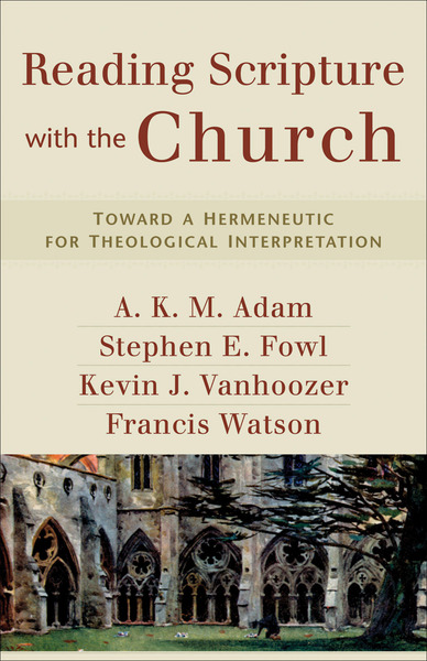Reading Scripture with the Church Toward a Hermeneutic for Theological Interpretation