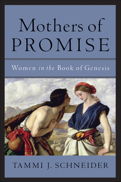 Mothers of Promise Women in the Book of Genesis