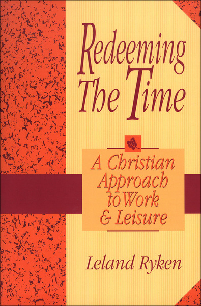Redeeming the Time A Christian Approach to Work and Leisure