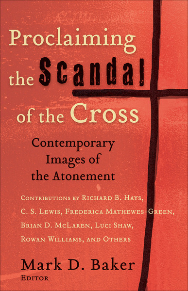 Proclaiming the Scandal of the Cross Contemporary Images of the Atonement
