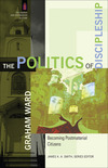 The Politics of Discipleship (The Church and Postmodern Culture): Becoming Postmaterial Citizens