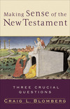 Making Sense of the New Testament (Three Crucial Questions): Three Crucial Questions
