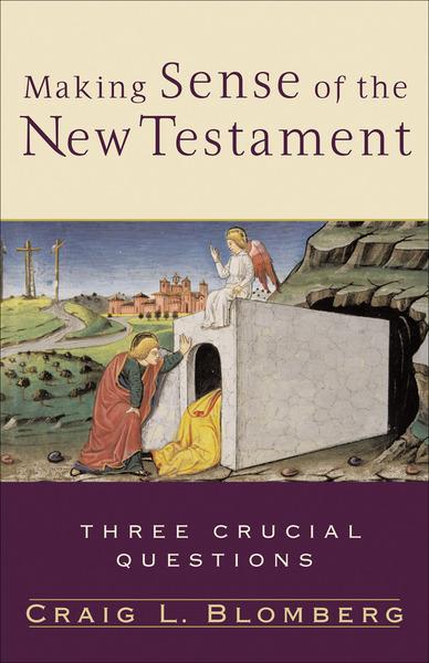 Making Sense of the New Testament (Three Crucial Questions) Three Crucial Questions