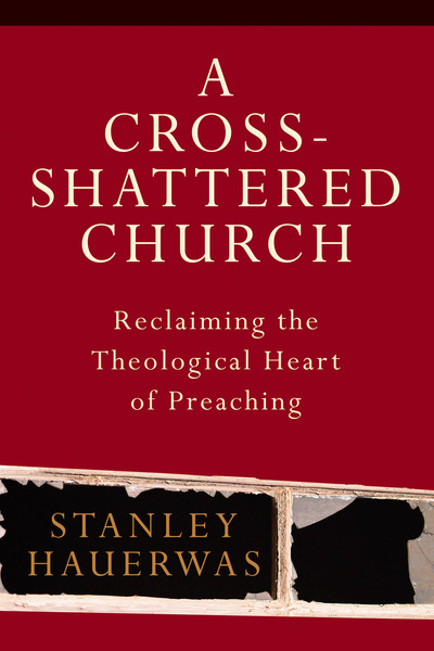 A Cross-Shattered Church Reclaiming the Theological Heart of Preaching