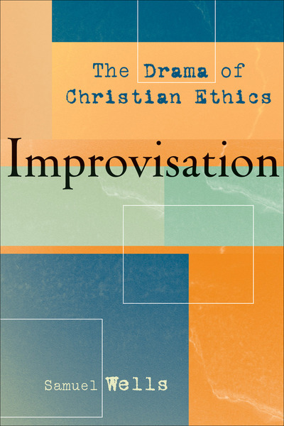 Improvisation: The Drama of Christian Ethics
