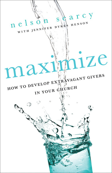 Maximize How to Develop Extravagant Givers in Your Church