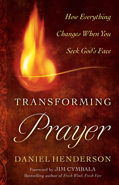Transforming Prayer How Everything Changes When You Seek God's Face