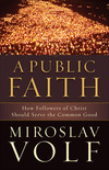 A Public Faith: How Followers of Christ Should Serve the Common Good