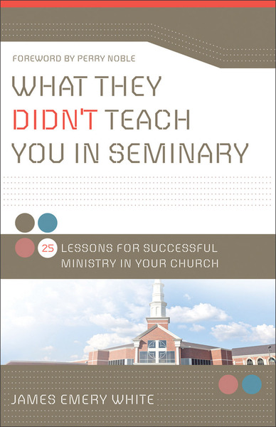 What They Didn't Teach You in Seminary 25 Lessons for Successful Ministry in Your Church