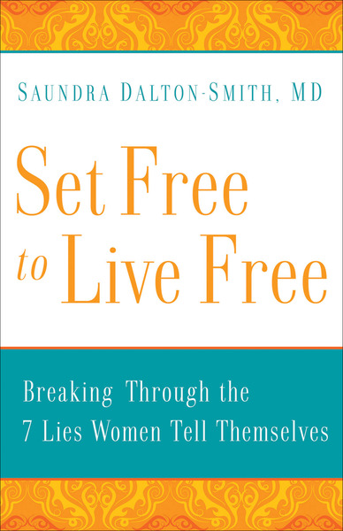 Set Free to Live Free Breaking through the 7 Lies Women Tell Themselves