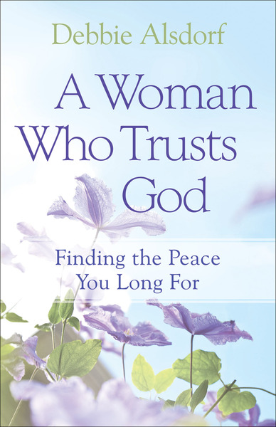 A Woman Who Trusts God Finding the Peace You Long For