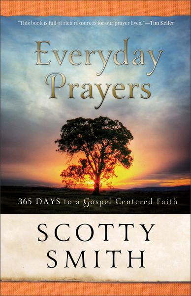 Everyday Prayers: 365 Days to a Gospel-Centered Faith