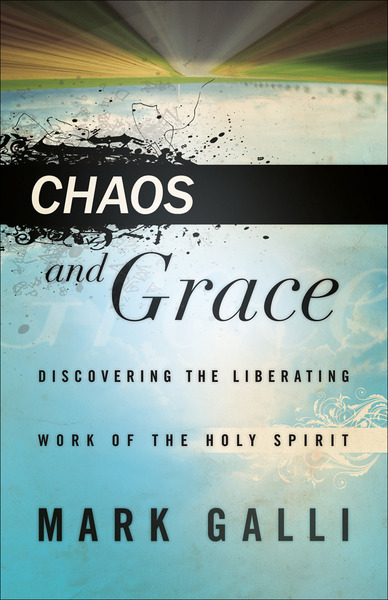 Chaos and Grace Discovering the Liberating Work of the Holy Spirit