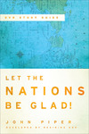 Let the Nations Be Glad! Study Guide to the DVD