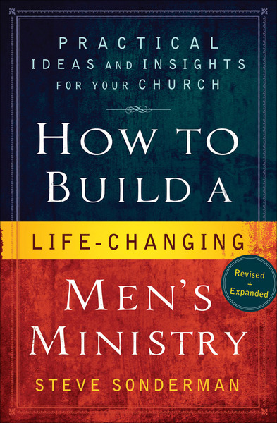 How to Build a Life-Changing Men's Ministry Practical Ideas and Insights for Your Church