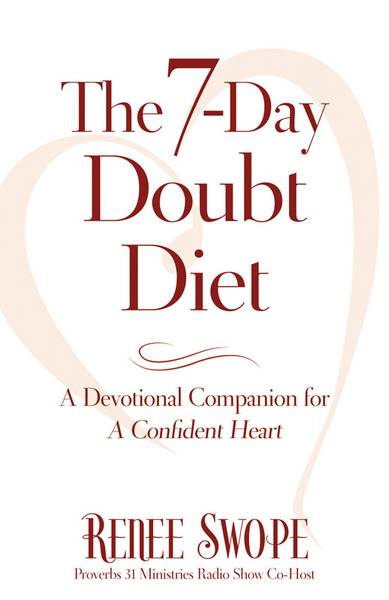 7-Day Doubt Diet, The A Devotional Companion for A Confident Heart