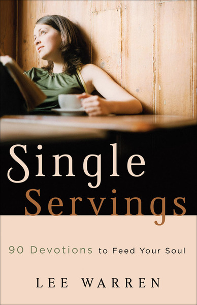 Single Servings 90 Devotions to Feed Your Soul
