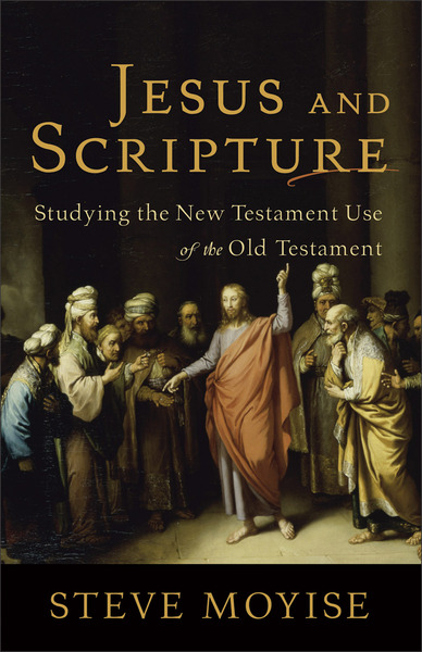 Jesus and Scripture Studying the New Testament Use of the Old Testament