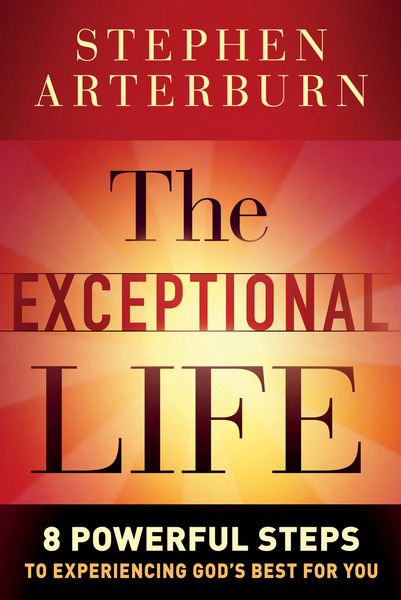 The Exceptional Life 8 Powerful Steps to Experiencing God's Best for You