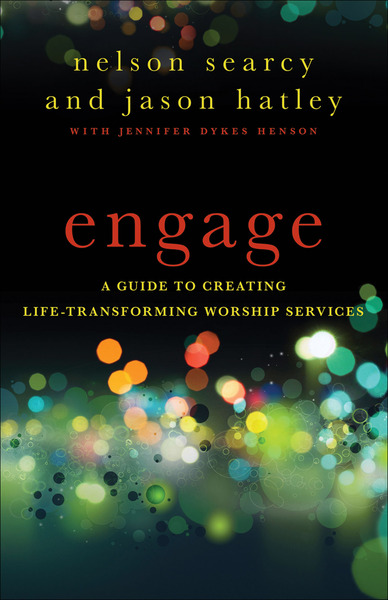 Engage A Guide to Creating Life-Transforming Worship Services