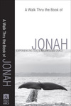 A Walk Thru the Book of Jonah (Walk Thru the Bible Discussion Guides): Experiencing God's Relentless Grace