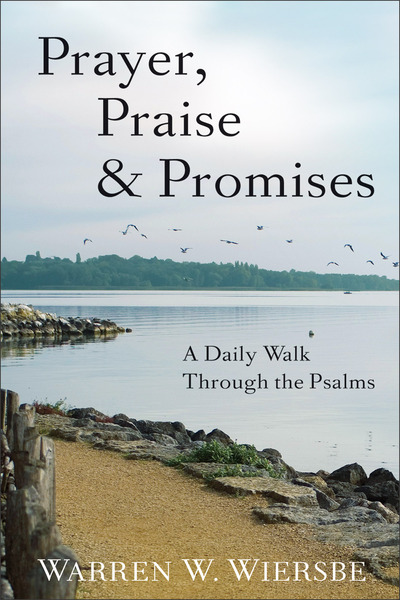 Prayer, Praise & Promises A Daily Walk Through the Psalms